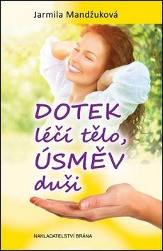 Jarmila Mandžuková: Dotek léčí tělo, úsměv duši cena od 162 Kč