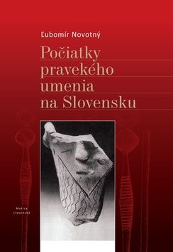 Ľubomír Novotný: Počiatky pravekého umenia na Slovensku cena od 270 Kč