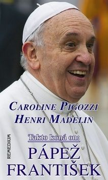 Caroline Pigozzi, Henri Madelin: Takto koná on: Pápež František cena od 262 Kč