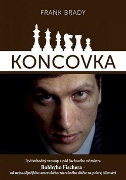 Frank Brady: Koncovka: podivuhodný vzestup a pád Bobbyho Fischera cena od 278 Kč