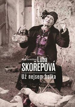 Marie Formáčková, Luba Skořepová: Luba Skořepová: Nejsem už holka cena od 201 Kč