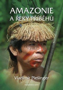 Vladimír Plešinger, Jan Dungel: Amazonie a řeky příběhů cena od 260 Kč