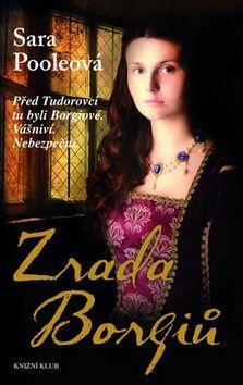 Sara Poole: Zrada Borgiů - Před Tudorovci tu byli Borgiové. Vášniví. Nebezpeční. cena od 286 Kč