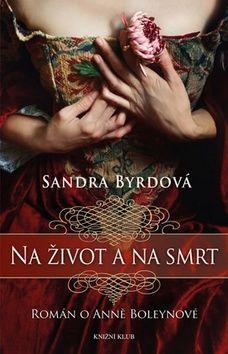 Sandra Byrdová: Na život a na smrt - román o Anně Boleynové cena od 243 Kč