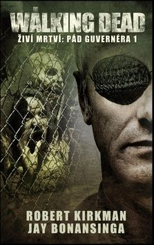 Robert Kirkman, Bonansinga Jay: The Walking Dead - Živí mrtví - Pád Guvernéra 1 cena od 174 Kč