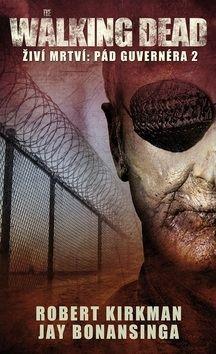 Robert Kirkman, Bononsinga Jay: The Walking Dead - Živí mrtví 4 - Pád Guvernéra 2 cena od 186 Kč