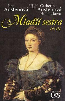 Jane Austenová, Catherine Austenová- Hubbacková: Mladší sestra - díl III. cena od 145 Kč