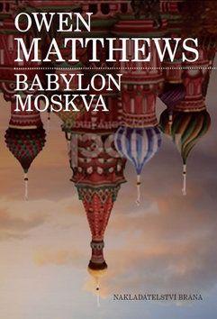 Owen Matthews: Babylon Moskva cena od 55 Kč