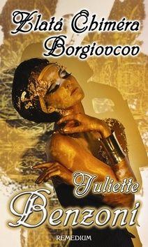Juliette Benzoni: Zlatá Chiméra Borgiovcov cena od 230 Kč
