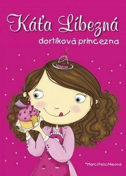 Marci Peschke: Káťa Líbezná, dortíková princezna cena od 132 Kč