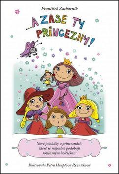 František Zacharník: ... A zase ty princezny! cena od 132 Kč
