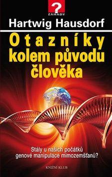 Hartwig Hausdorf: Otazníky kolem původu člověka. Stály u našich počátků genové manipulace mimozemšťanů? cena od 199 Kč