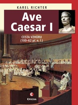 Karel  Richter: Ave Caesar I - Cesta vzhůru (100–62 př. n. l.) cena od 189 Kč