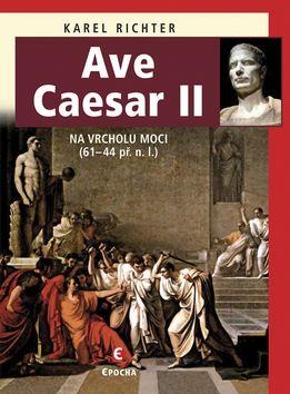 Karel Richter: Ave Caesar II - Na vrcholu moci (61–44 př. n. l.) cena od 197 Kč