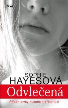 Sophie Hayesová: Odvlečená - Příběh dívky nucené k prostituci cena od 223 Kč