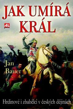 Jan Bauer: Jak umírá král cena od 174 Kč