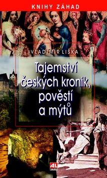 Vladimír Liška: Tajemství českých kronik, pověstí a mýtů cena od 160 Kč