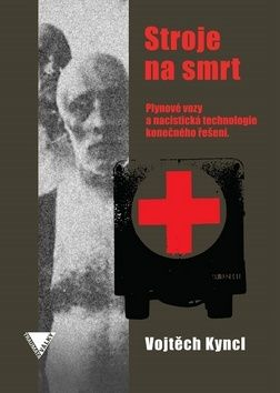 Kyncl Vojtěch: Stroje na smrt (Plynové vozy a nacistická technologie konečného řešení) cena od 153 Kč