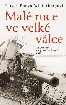 Sonya Winterberg, Yury Winterberg: Malé ruce ve velké válce. Osudy dětí za první světové války cena od 279 Kč