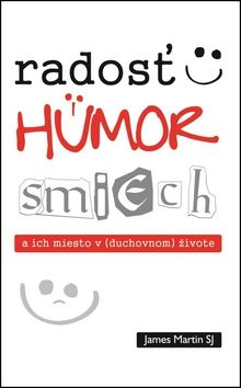 James Martin: Radosť, humor, smiech a ich miesto v (duchovnom) živote cena od 303 Kč