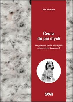 John Bradshaw: Cesta do psí mysli - Jak psi myslí, co cítí, odkud přišli a jaká je jejich budoucnost cena od 292 Kč