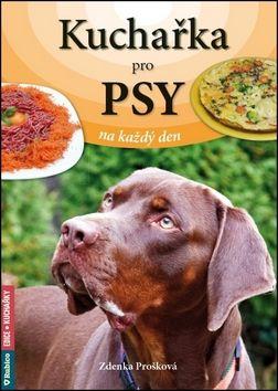 Prošková Zdenka: Kuchařka pro psy na každý den cena od 118 Kč
