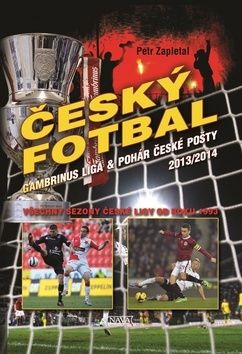 Zapletal Petr: Český fotbal - Gambrinus liga a Pohár České pošty 2013/2014 cena od 249 Kč