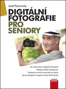 Josef Pecinovský: Digitální fotografie pro seniory cena od 208 Kč