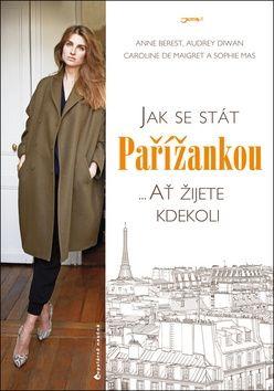 Anne Berest, Audrey Diwan, Caroline de Maiqret, Sophie Mas: Jak se stát Pařížankou ...Ať žijete kdekoli cena od 226 Kč