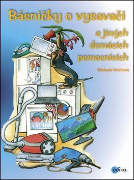 Michaela Peterková: Básničky o vysavači a dalších domácích pomocnících cena od 111 Kč