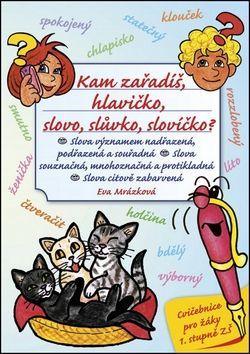 Eva Mrázková, Jan Šenkyřík: Kam zařadíš, hlavičko, slovo, slůvko, slovíčko? cena od 114 Kč