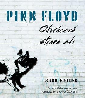 Hugh Fielder: Pink Floyd - Odvrácená strana zdi cena od 637 Kč