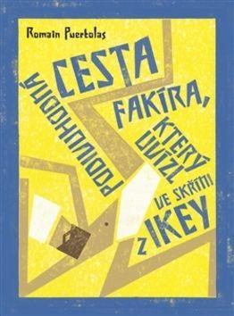 Romain Puertolas: Podivuhodná cesta fakíra, který uvízl ve skříni z IKEY cena od 198 Kč