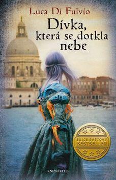 Luca Di Fulvio: Dívka, která se dotkla nebe cena od 359 Kč