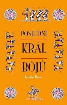 Jaroslav Bašta: Poslední král Bójů cena od 0 Kč