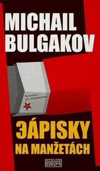 Michail Bulgakov: Zápisky na manžetách cena od 204 Kč