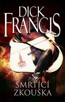 Dick Francis: Smrtící zkouška cena od 195 Kč