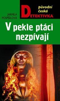 Jarmila Pospíšilová: V pekle ptáci nezpívají cena od 0 Kč