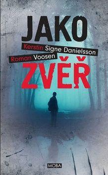 Voosen Roman, Danielsson Kerstin Signe: Jako zvěř cena od 249 Kč