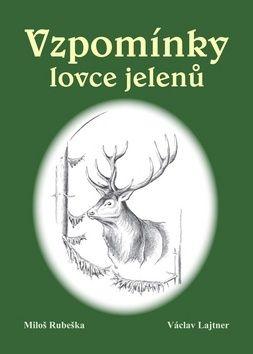 Václav Lajtner, Miloš Rubeška: Vzpomínky lovce jelenů cena od 130 Kč