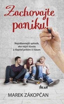 Marek Zákopčan: Zachovajte paniku! - Najzábavnejší spôsob, ako nájsť šťastie a neprísť pritom o rozum cena od 193 Kč