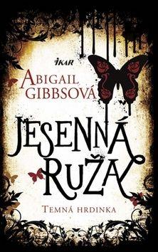 Abigail Gibbs: Jesenná ruža - Temná hrdinka cena od 279 Kč