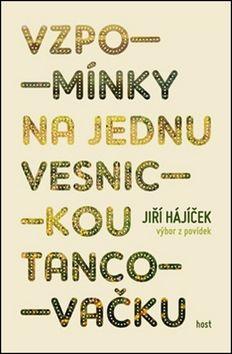 Jiří Hájíček: Vzpomínky na jednu vesnickou tancovačku cena od 235 Kč