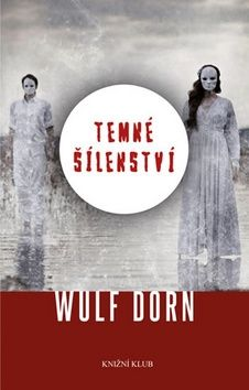 Wulf Dorn: Temné šílenství cena od 80 Kč