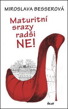 Miroslava Besserová: Maturitní srazy radši ne! cena od 159 Kč