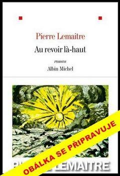 Pierre Lemaitre: Na shledanou tam nahoře cena od 319 Kč