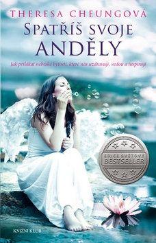 Theresa Cheungová: Spatříš svoje anděly - Jak přilákat nebeské bytosti, které nás uzdravují, vedou a inspirují cena od 277 Kč