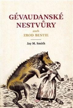 Jay M. Smith: Gévaudanské nestvůry aneb zrod bestie cena od 274 Kč