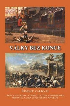 Jiří Kovařík: Války bez konce - Římské války II (Války s Jugurthou, Timbry, Teutony a Mithridatem, Občanská válka a Spartakovo povstání) cena od 227 Kč