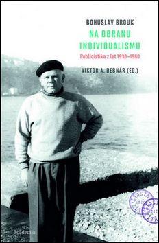 Bohuslav Brouk, Viktor A. Debnár: Na obranu individualismu cena od 310 Kč